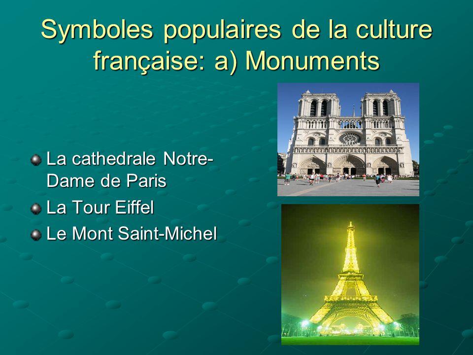 Symboles populaires de la culture française: a) Monuments La cathedrale Notre- Dame de Paris La Tour Eiffel Le Mont Saint-Michel