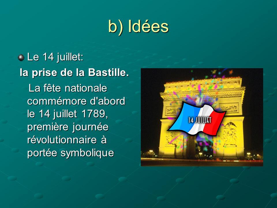 b) Idées Le 14 juillet: la prise de la Bastille. la prise de la Bastille. La fête nationale commémore d'abord le 14 juillet 1789, première journée rév
