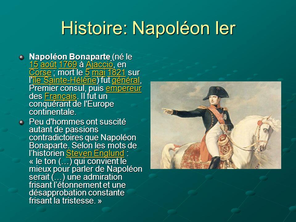 Histoire: Napoléon Ier Napoléon Bonaparte (né le 15 août 1769 à Ajaccio, en Corse ; mort le 5 mai 1821 sur l'île Sainte-Hélène) fut général, Premier c