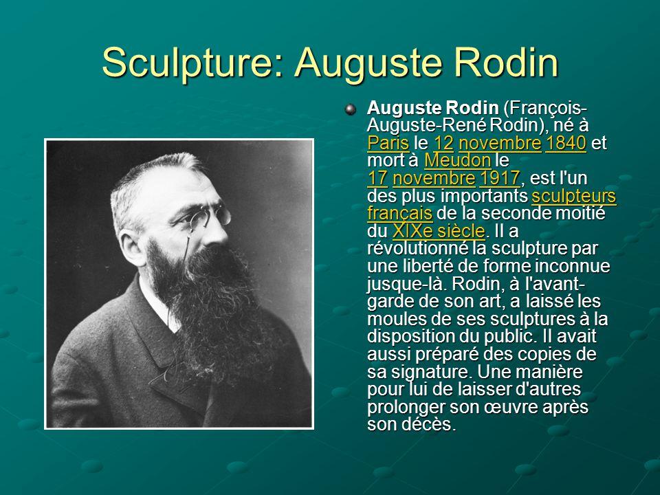 Sculpture: Auguste Rodin Auguste Rodin (François- Auguste-René Rodin), né à Paris le 12 novembre 1840 et mort à Meudon le 17 novembre 1917, est l'un d