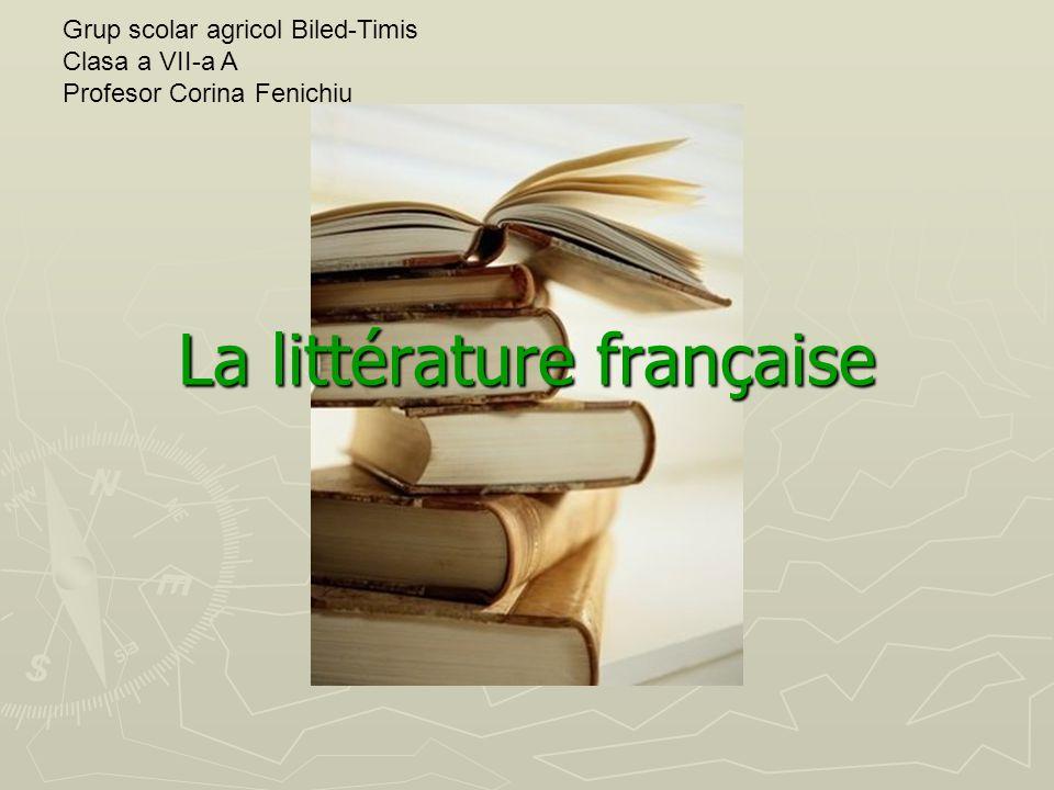 La littérature française Grup scolar agricol Biled-Timis Clasa a VII-a A Profesor Corina Fenichiu