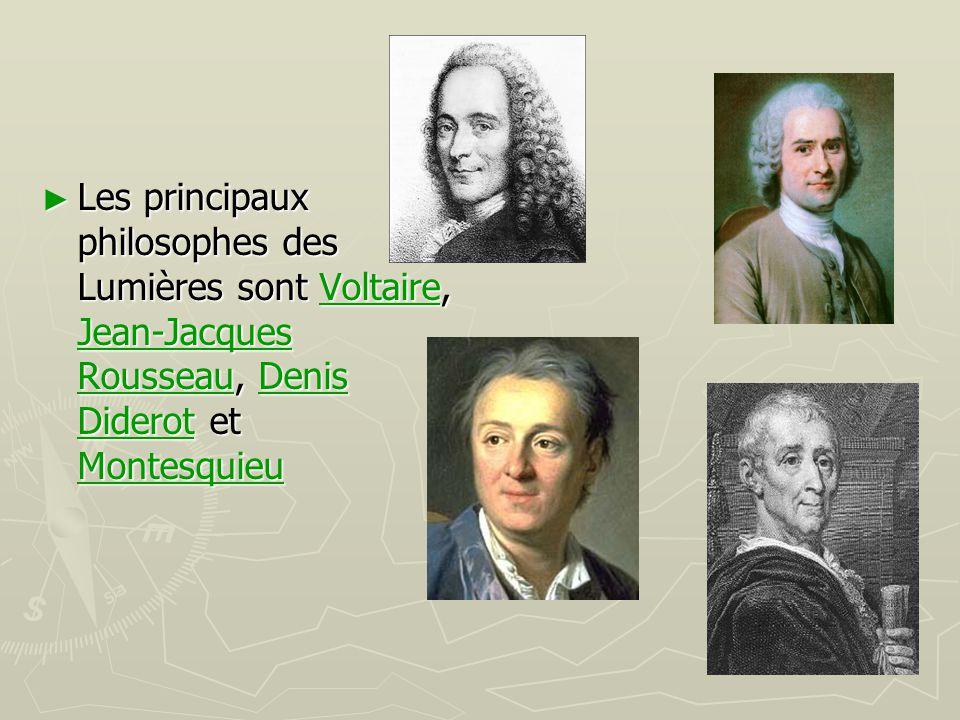 ► Les principaux philosophes des Lumières sont Voltaire, Jean-Jacques Rousseau, Denis Diderot et Montesquieu Voltaire Jean-Jacques RousseauDenis Dider