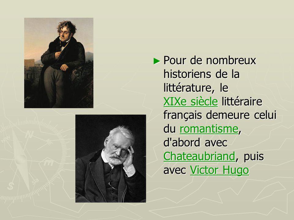 ► Pour de nombreux historiens de la littérature, le XIXe siècle littéraire français demeure celui du romantisme, d'abord avec Chateaubriand, puis avec