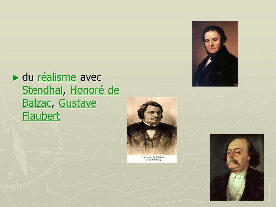 ► du réalisme avec Stendhal, Honoré de Balzac, Gustave Flaubert réalisme StendhalHonoré de BalzacGustave Flaubertréalisme StendhalHonoré de BalzacGust