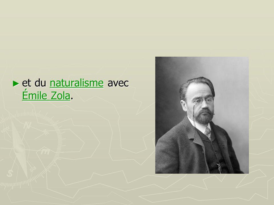 ► et du naturalisme avec Émile Zola. naturalisme Émile Zolanaturalisme Émile Zola