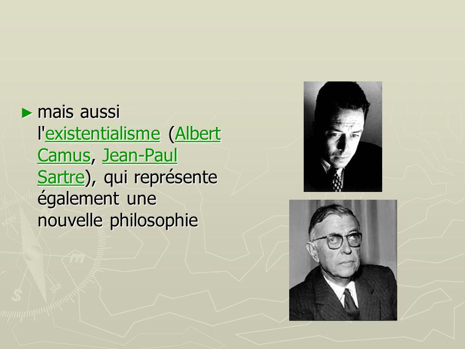 ► mais aussi l'existentialisme (Albert Camus, Jean-Paul Sartre), qui représente également une nouvelle philosophie existentialismeAlbert CamusJean-Pau