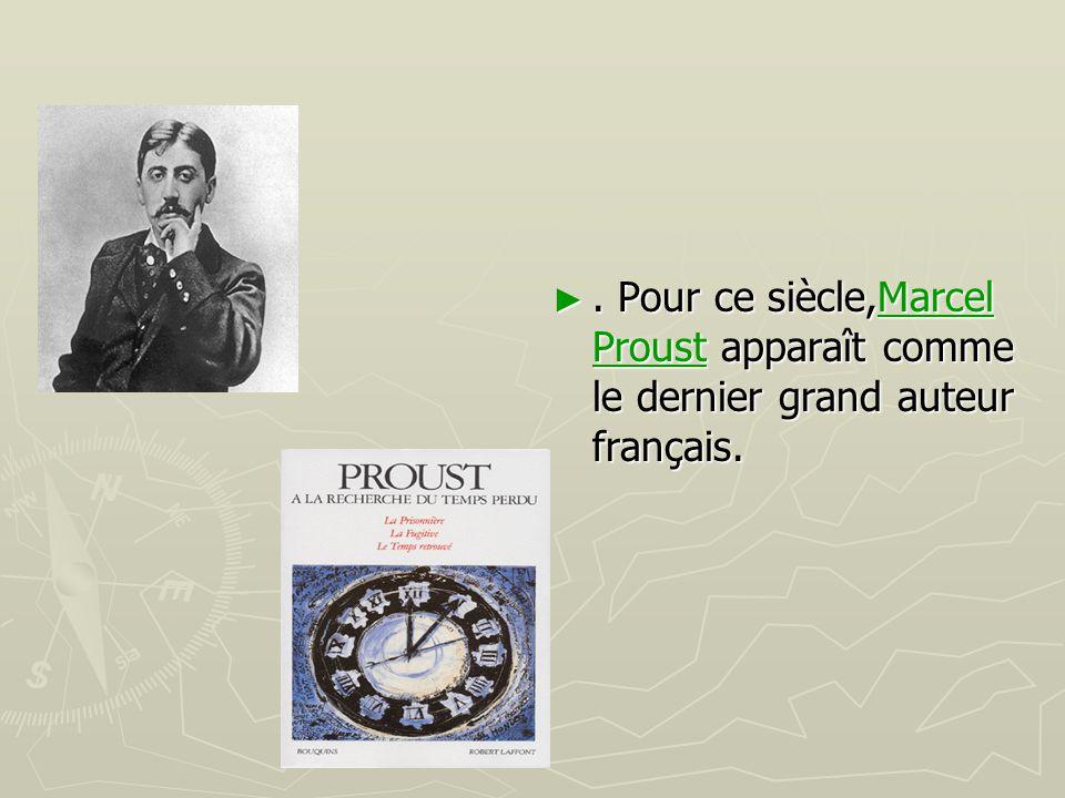 ►. Pour ce siècle,Marcel Proust apparaît comme le dernier grand auteur français.Marcel Proust