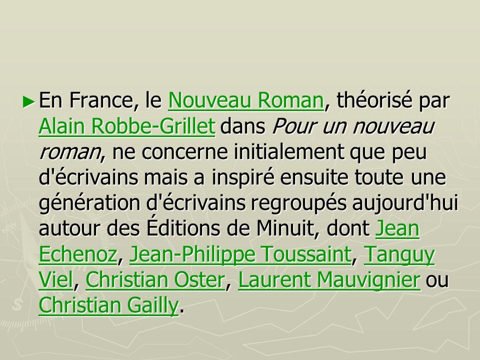 ► En France, le Nouveau Roman, théorisé par Alain Robbe-Grillet dans Pour un nouveau roman, ne concerne initialement que peu d'écrivains mais a inspir