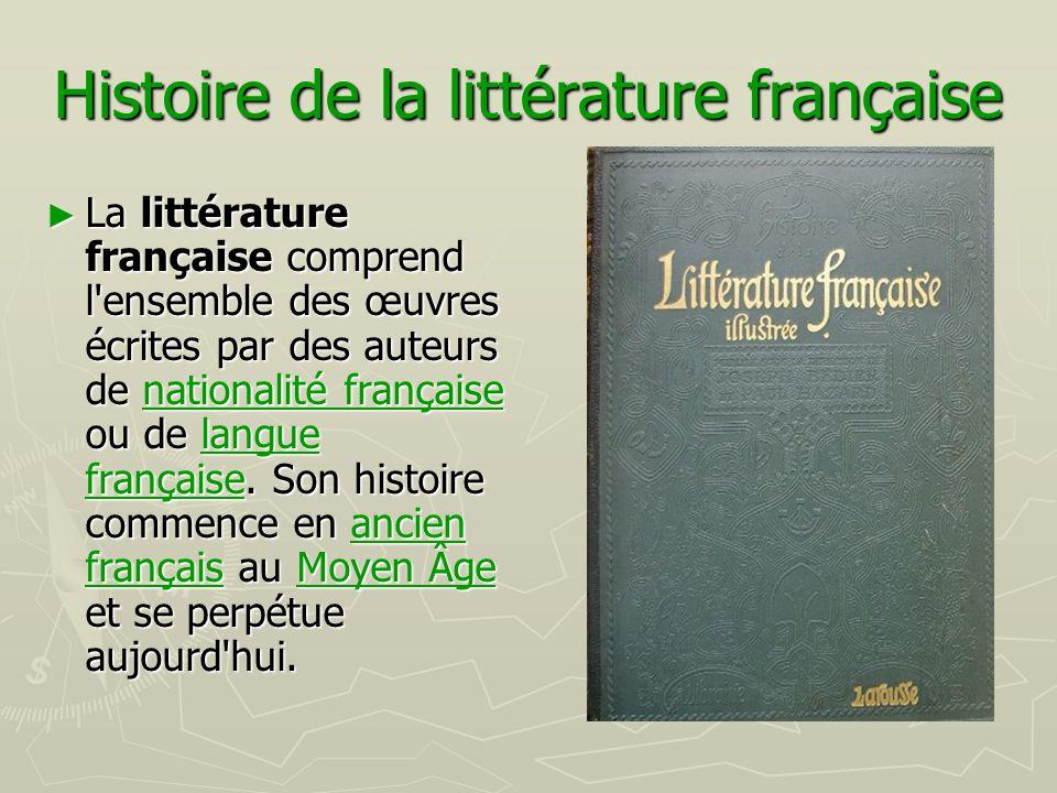 Histoire de la littérature française ► La littérature française comprend l'ensemble des œuvres écrites par des auteurs de nationalité française ou de