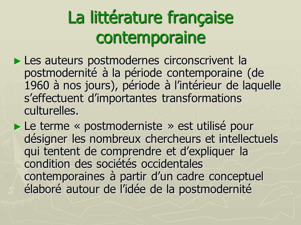 La littérature française contemporaine ► Les auteurs postmodernes circonscrivent la postmodernité à la période contemporaine (de 1960 à nos jours), pé