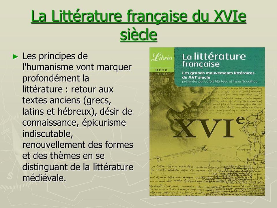 La Littérature française du XVIe siècle Littérature française du XVIe siècleLittérature française du XVIe siècle ► Les principes de l'humanisme vont m