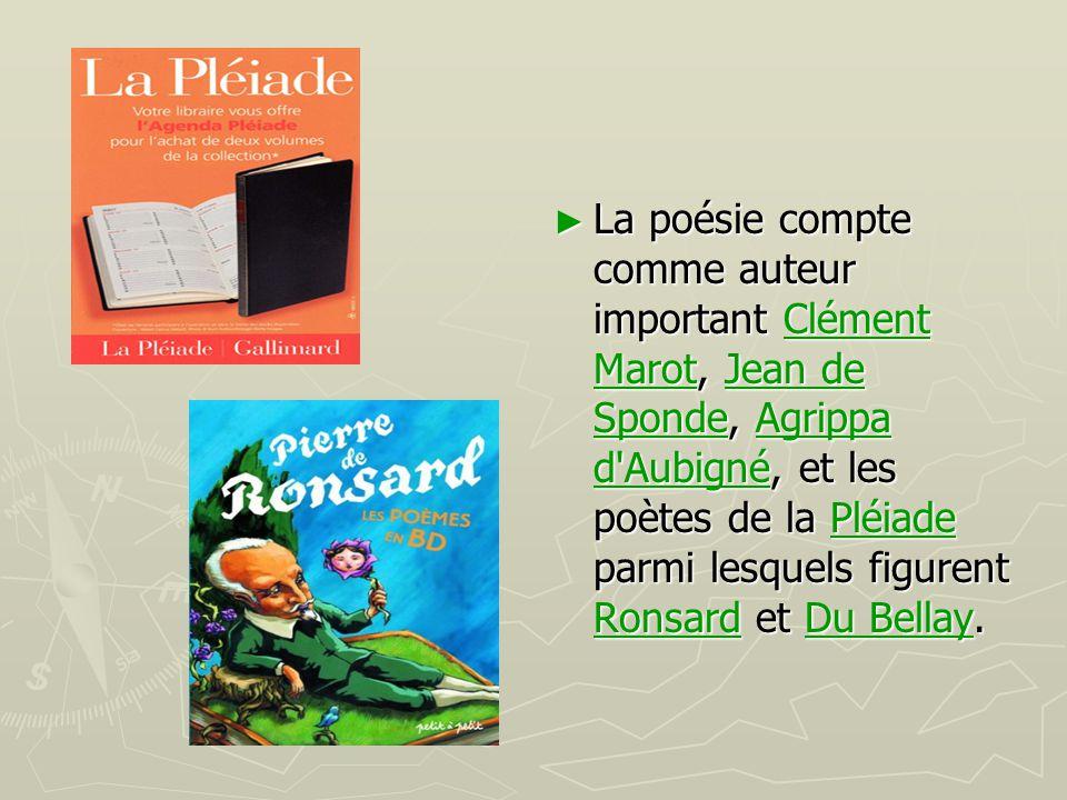 ► La poésie compte comme auteur important Clément Marot, Jean de Sponde, Agrippa d'Aubigné, et les poètes de la Pléiade parmi lesquels figurent Ronsar