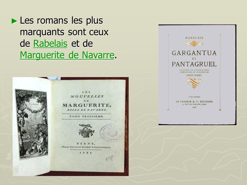 ► Les romans les plus marquants sont ceux de Rabelais et de Marguerite de Navarre. Rabelais Marguerite de NavarreRabelais Marguerite de Navarre