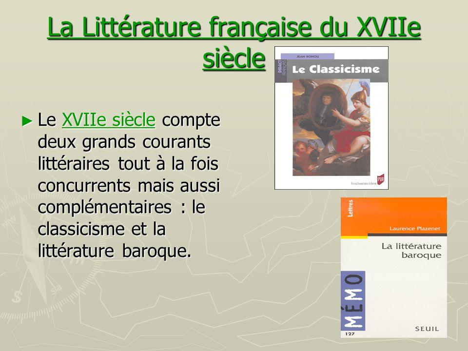 La Littérature française du XVIIe siècle Littérature française du XVIIe siècleLittérature française du XVIIe siècle ► Le XVIIe siècle compte deux gran