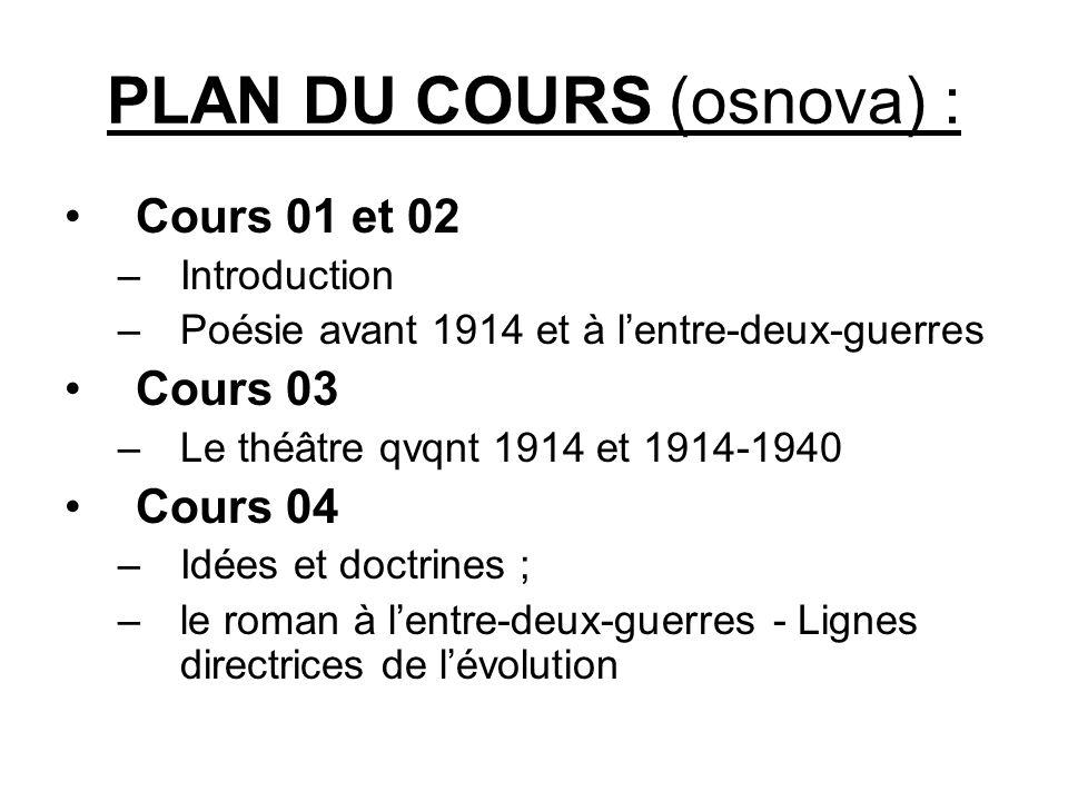 PLAN DU COURS (osnova) : Cours 01 et 02 –Introduction –Poésie avant 1914 et à l'entre-deux-guerres Cours 03 –Le théâtre qvqnt 1914 et 1914-1940 Cours