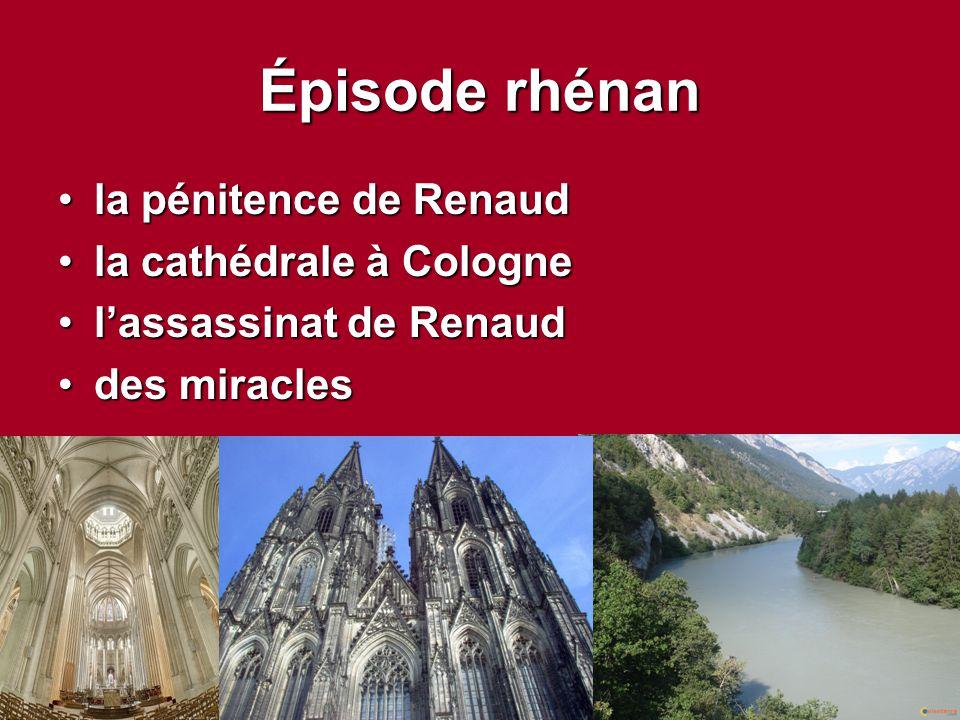 Épisode rhénan la pénitence de Renaudla pénitence de Renaud la cathédrale à Colognela cathédrale à Cologne l'assassinat de Renaudl'assassinat de Renau