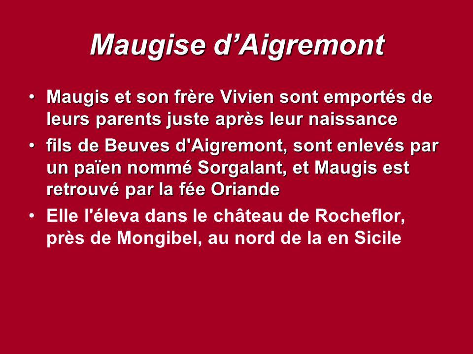 Maugise d'Aigremont Maugis et son frère Vivien sont emportés de leurs parents juste après leur naissanceMaugis et son frère Vivien sont emportés de le