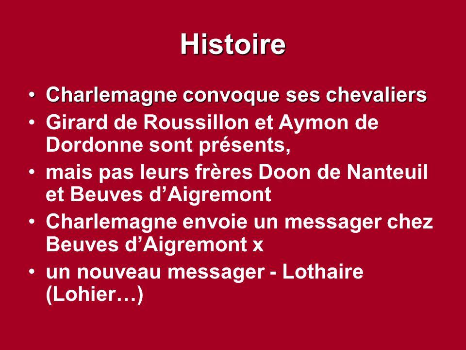 Histoire Charlemagne convoque ses chevaliersCharlemagne convoque ses chevaliers Girard de Roussillon et Aymon de Dordonne sont présents, mais pas leur