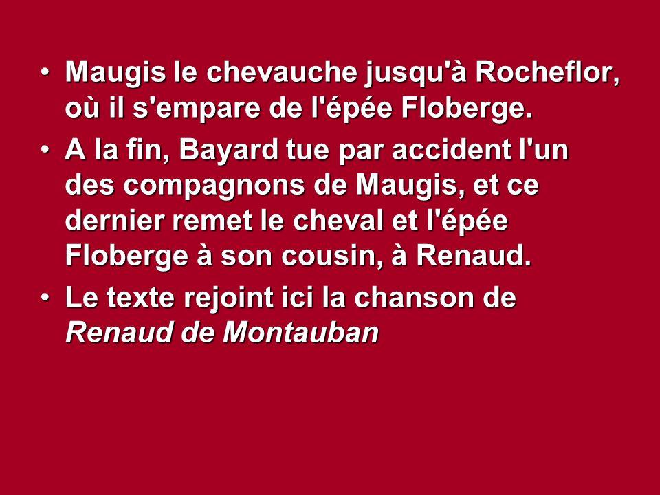 Maugis le chevauche jusqu'à Rocheflor, où il s'empare de l'épée Floberge.Maugis le chevauche jusqu'à Rocheflor, où il s'empare de l'épée Floberge. A l