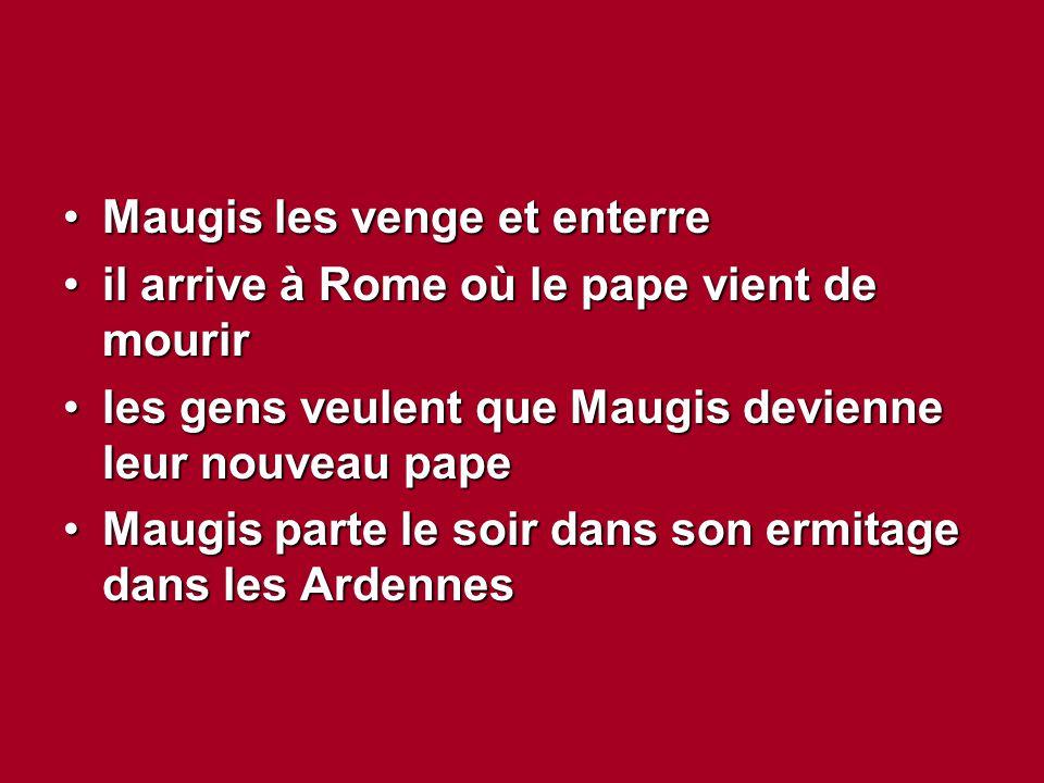 Maugis les venge et enterreMaugis les venge et enterre il arrive à Rome où le pape vient de mouriril arrive à Rome où le pape vient de mourir les gens