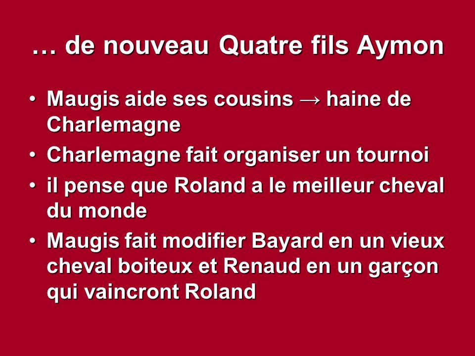 … de nouveau Quatre fils Aymon Maugis aide ses cousins → haine de CharlemagneMaugis aide ses cousins → haine de Charlemagne Charlemagne fait organiser