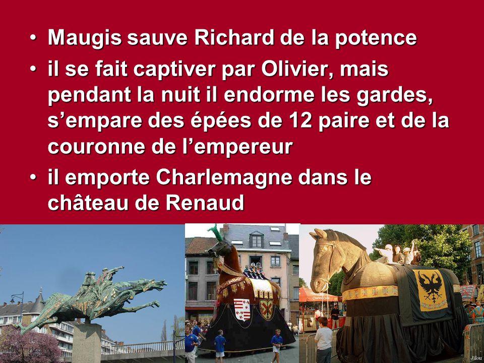 Maugis sauve Richard de la potenceMaugis sauve Richard de la potence il se fait captiver par Olivier, mais pendant la nuit il endorme les gardes, s'em