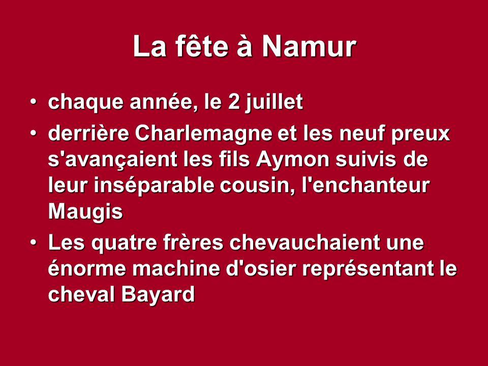La fête à Namur chaque année, le 2 juilletchaque année, le 2 juillet derrière Charlemagne et les neuf preux s'avançaient les fils Aymon suivis de leur