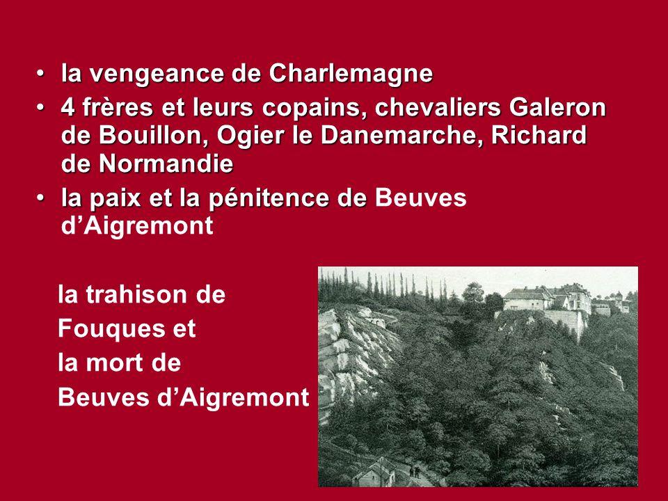 la vengeance de Charlemagnela vengeance de Charlemagne 4 frères et leurs copains, chevaliers Galeron de Bouillon, Ogier le Danemarche, Richard de Norm