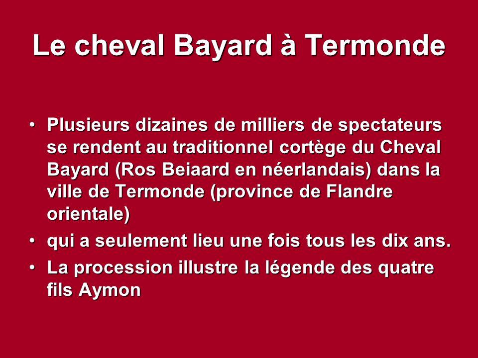 Le cheval Bayard à Termonde Plusieurs dizaines de milliers de spectateurs se rendent au traditionnel cortège du Cheval Bayard (Ros Beiaard en néerland