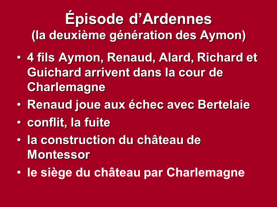Épisode d'Ardennes (la deuxième génération des Aymon) 4 fils Aymon, Renaud, Alard, Richard et Guichard arrivent dans la cour de Charlemagne4 fils Aymo