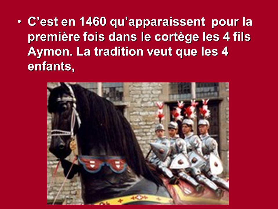 C'est en 1460 qu'apparaissent pour la première fois dans le cortège les 4 fils Aymon. La tradition veut que les 4 enfants,C'est en 1460 qu'apparaissen