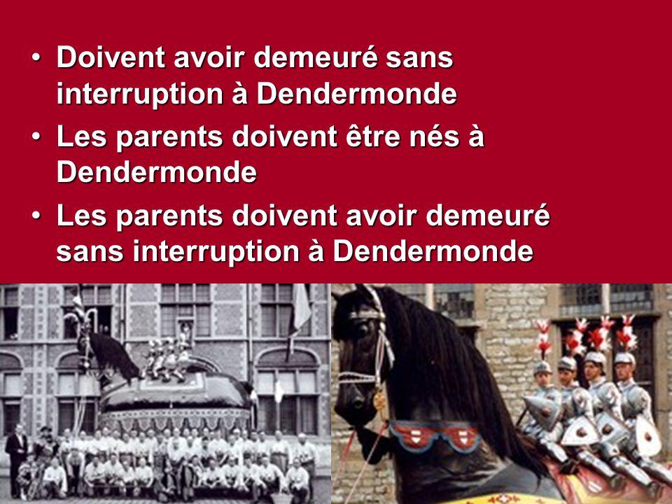 Doivent avoir demeuré sans interruption à DendermondeDoivent avoir demeuré sans interruption à Dendermonde Les parents doivent être nés à DendermondeL