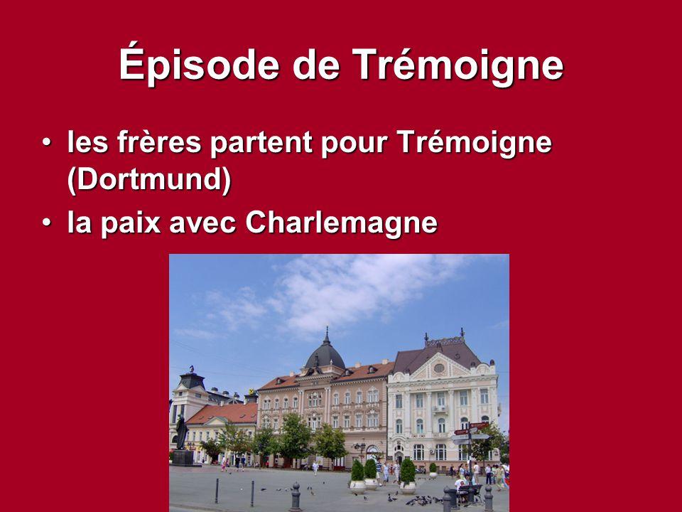 Épisode de Trémoigne les frères partent pour Trémoigne (Dortmund)les frères partent pour Trémoigne (Dortmund) la paix avec Charlemagnela paix avec Cha