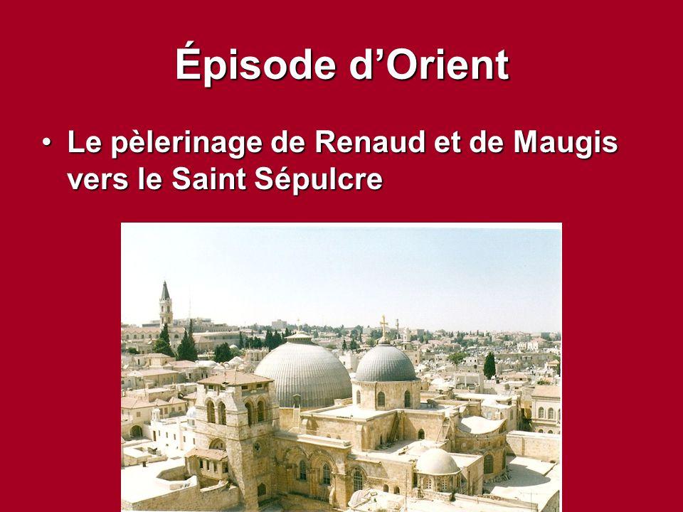 Épisode d'Orient Le pèlerinage de Renaud et de Maugis vers le Saint SépulcreLe pèlerinage de Renaud et de Maugis vers le Saint Sépulcre