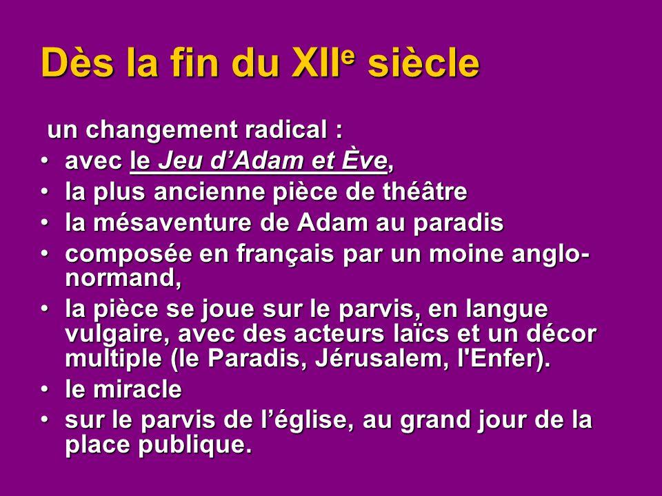 Dès la fin du XII e siècle un changement radical : avec le Jeu d'Adam et Ève,avec le Jeu d'Adam et Ève, la plus ancienne pièce de théâtrela plus ancie