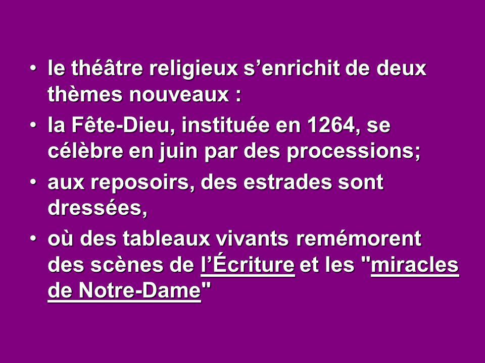 le théâtre religieux s'enrichit de deux thèmes nouveaux :le théâtre religieux s'enrichit de deux thèmes nouveaux : la Fête-Dieu, instituée en 1264, se