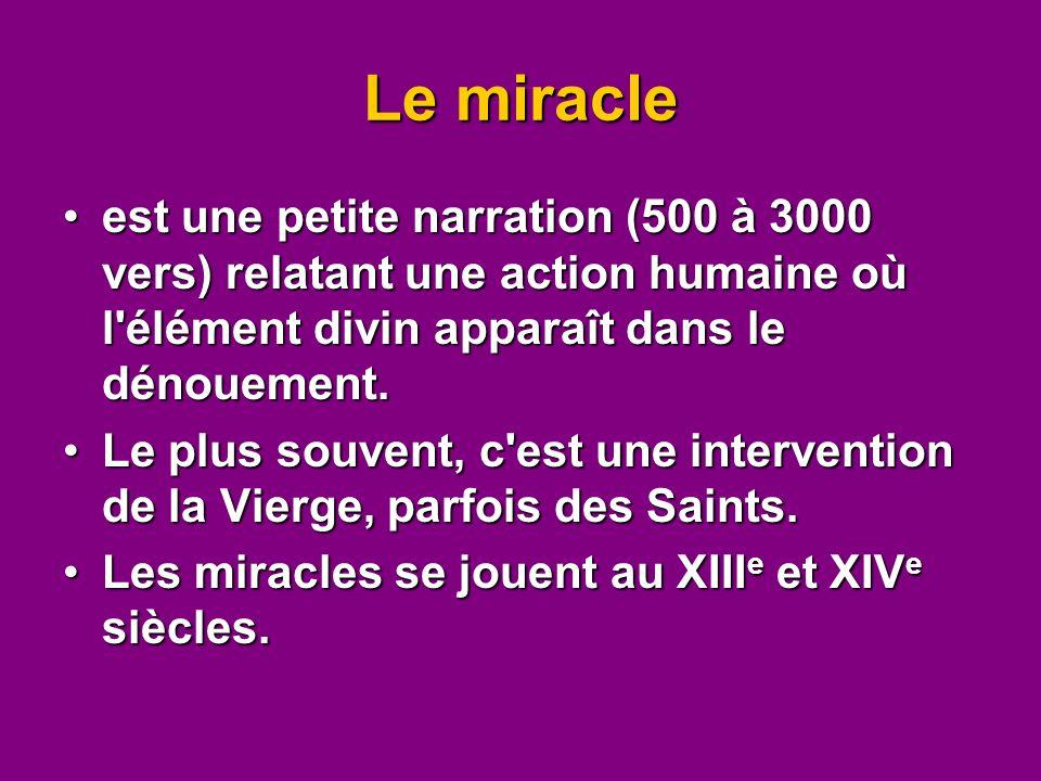 Le miracle est une petite narration (500 à 3000 vers) relatant une action humaine où l'élément divin apparaît dans le dénouement.est une petite narrat