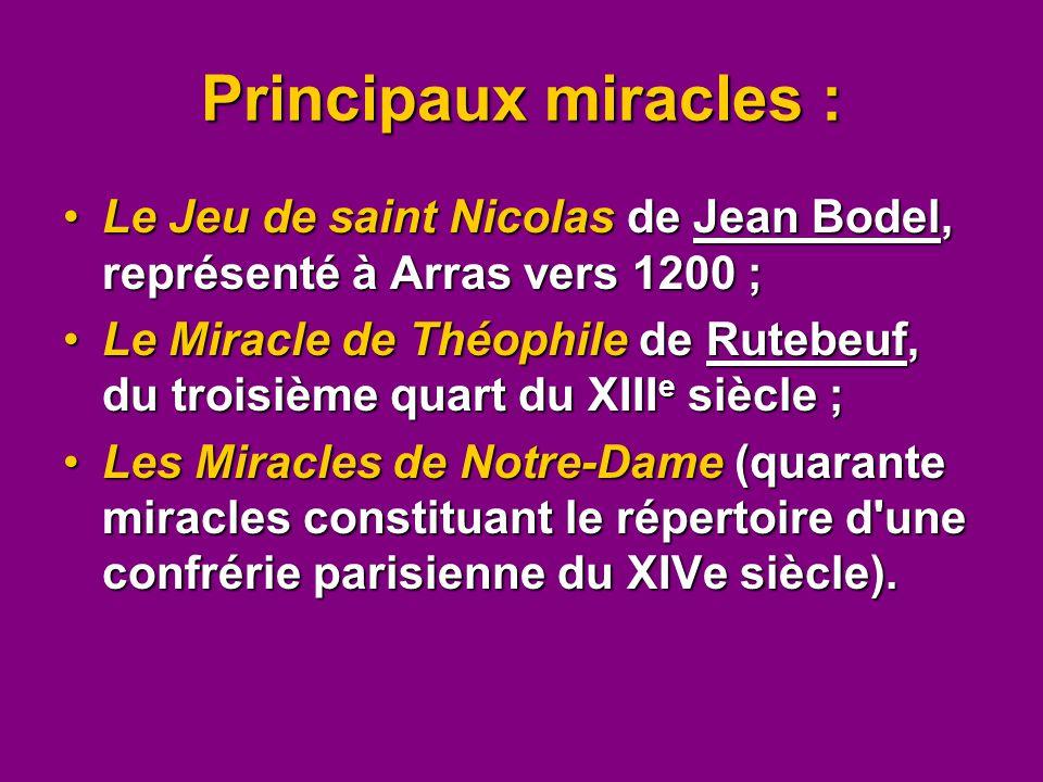 Principaux miracles : Le Jeu de saint Nicolas de Jean Bodel, représenté à Arras vers 1200 ;Le Jeu de saint Nicolas de Jean Bodel, représenté à Arras v