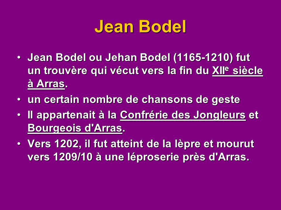 Jean Bodel Jean Bodel ou Jehan Bodel (1165-1210) fut un trouvère qui vécut vers la fin du XII e siècle à Arras.Jean Bodel ou Jehan Bodel (1165-1210) f