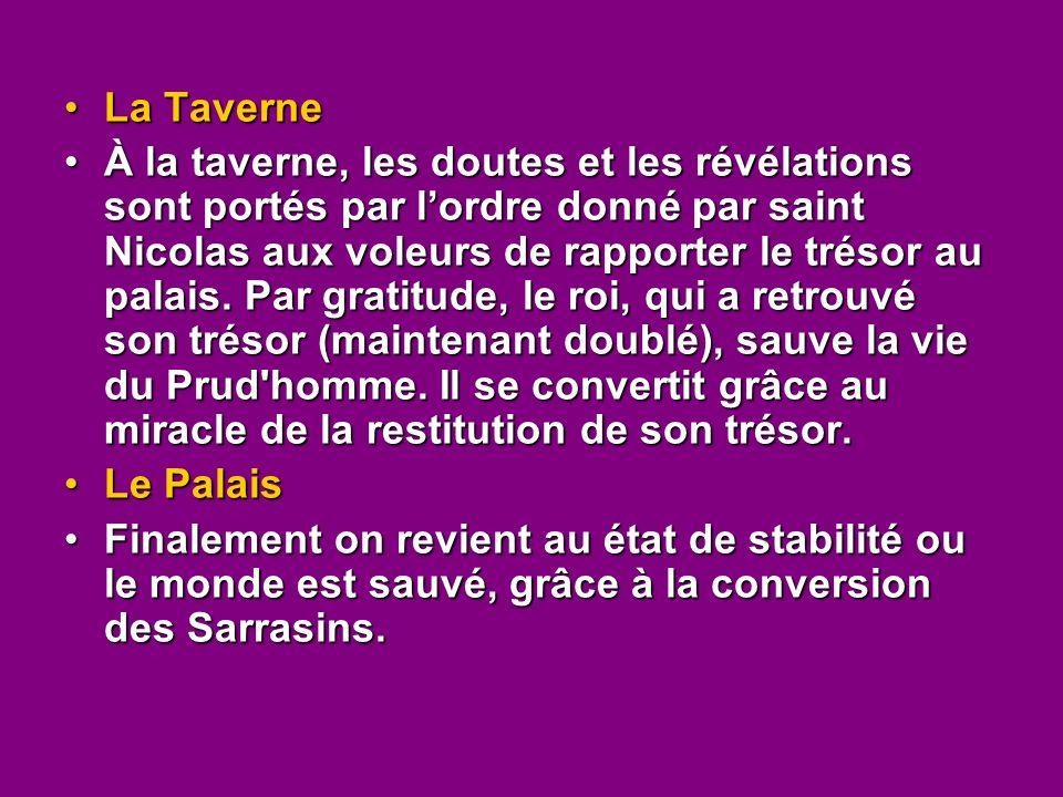 La TaverneLa Taverne À la taverne, les doutes et les révélations sont portés par l'ordre donné par saint Nicolas aux voleurs de rapporter le trésor au