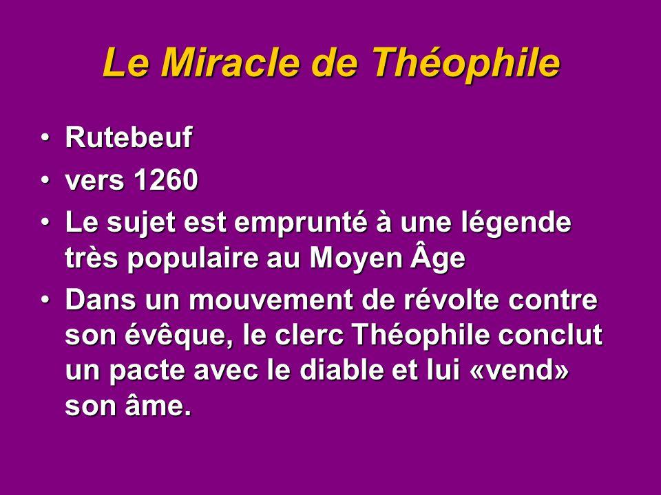 Le Miracle de Théophile RutebeufRutebeuf vers 1260vers 1260 Le sujet est emprunté à une légende très populaire au Moyen ÂgeLe sujet est emprunté à une