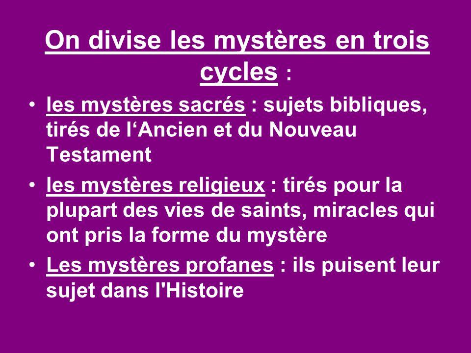 On divise les mystères en trois cycles : les mystères sacrés : sujets bibliques, tirés de l'Ancien et du Nouveau Testament les mystères religieux : ti