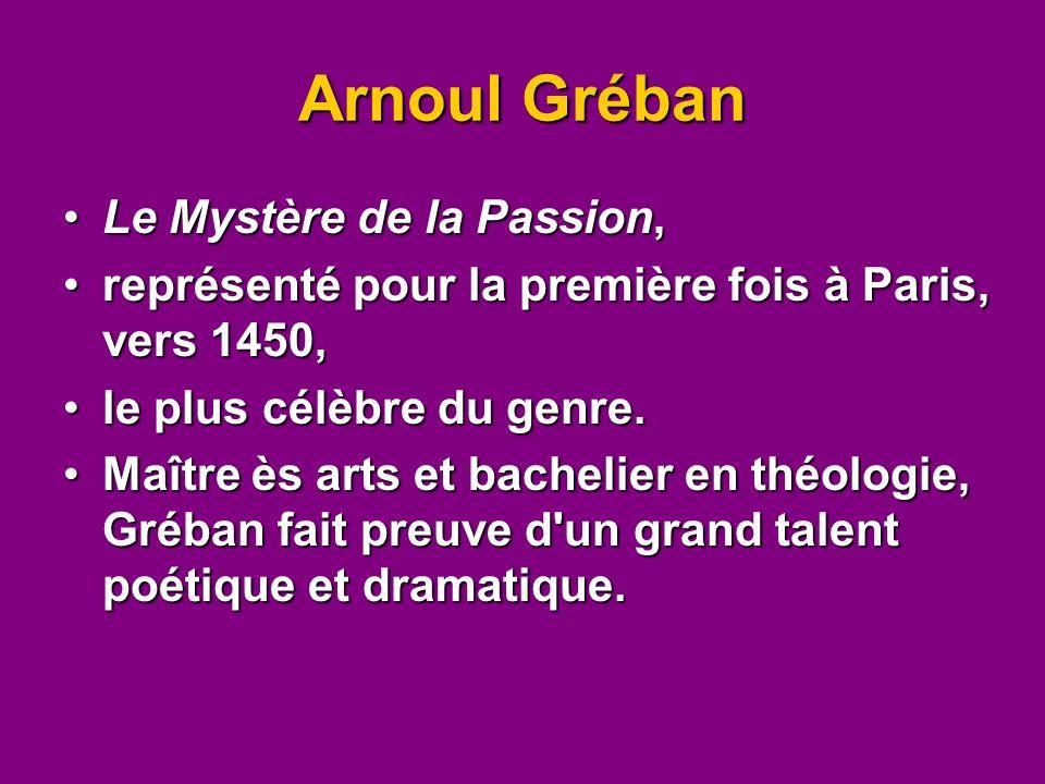 Arnoul Gréban Le Mystère de la Passion,Le Mystère de la Passion, représenté pour la première fois à Paris, vers 1450,représenté pour la première fois