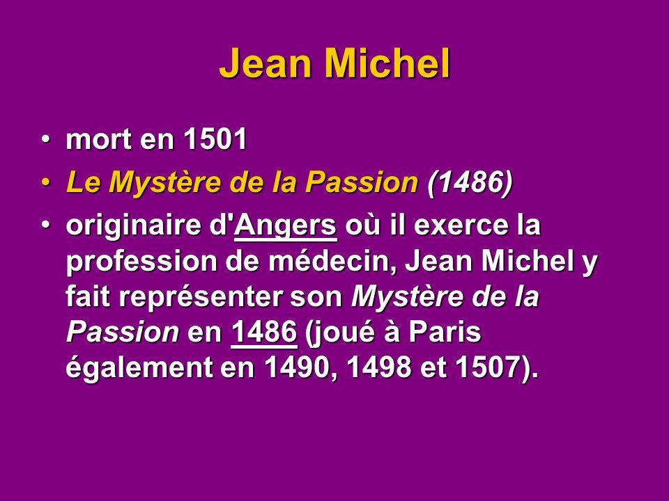 Jean Michel mort en 1501mort en 1501 Le Mystère de la Passion (1486)Le Mystère de la Passion (1486) originaire d'Angers où il exerce la profession de