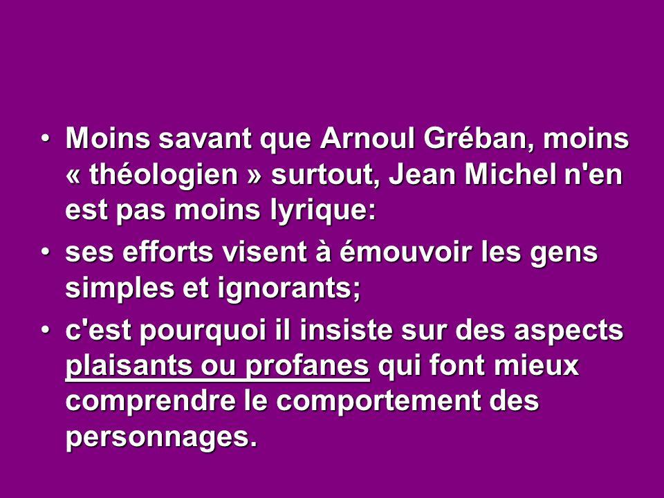 Moins savant que Arnoul Gréban, moins « théologien » surtout, Jean Michel n'en est pas moins lyrique:Moins savant que Arnoul Gréban, moins « théologie
