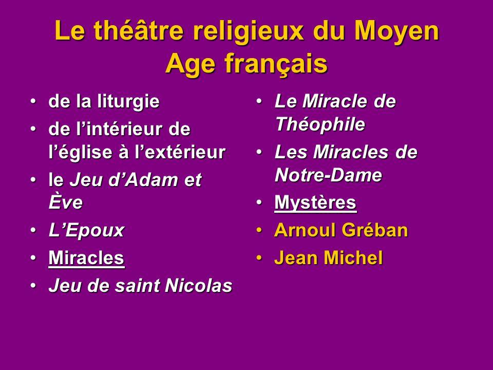 Le théâtre religieux du Moyen Age français de la liturgiede la liturgie de l'intérieur de l'église à l'extérieurde l'intérieur de l'église à l'extérie