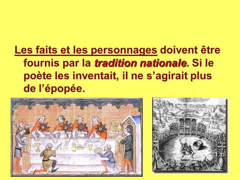 tradition nationale Les faits et les personnages doivent être fournis par la tradition nationale. Si le poète les inventait, il ne s'agirait plus de l