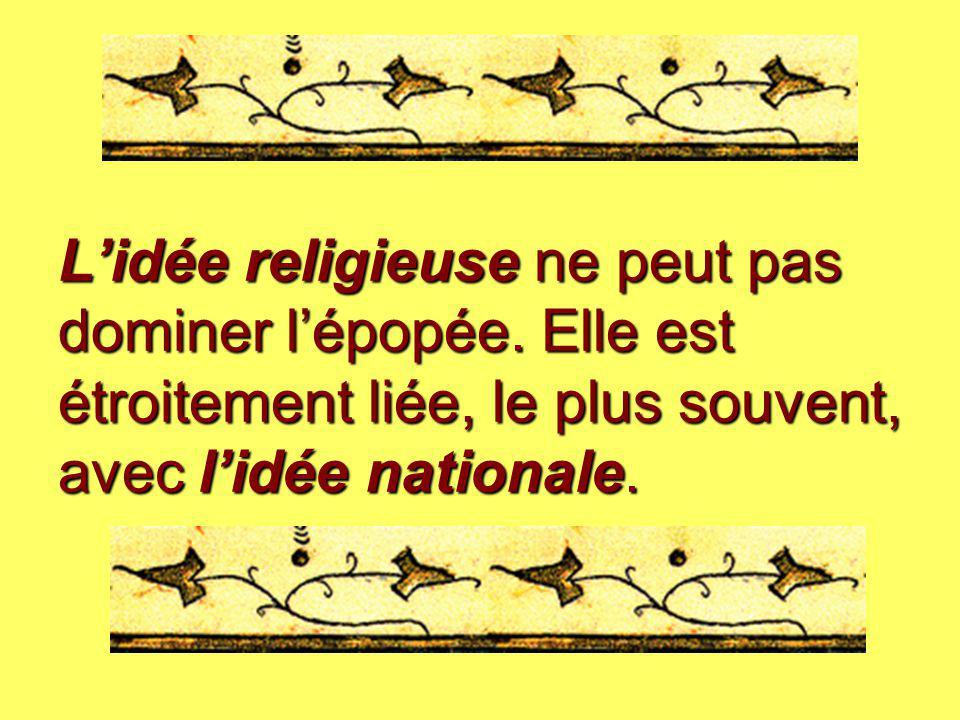 L'idée religieuse ne peut pas dominer l'épopée. Elle est étroitement liée, le plus souvent, avec l'idée nationale.