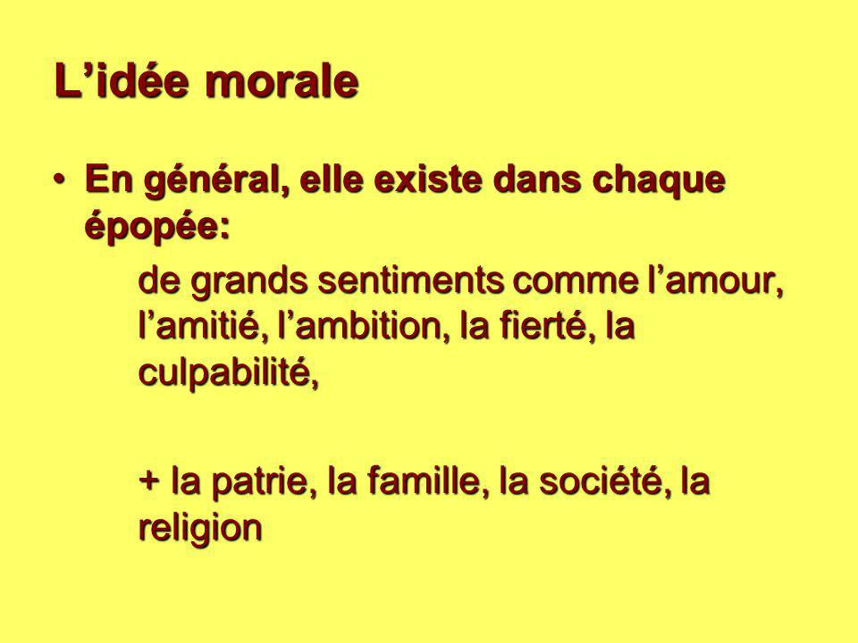 L'idée morale En général, elle existe dans chaque épopée:En général, elle existe dans chaque épopée: de grands sentiments comme l'amour, l'amitié, l'a