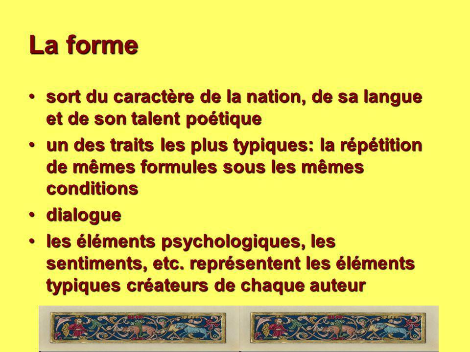 La forme sort du caractère de la nation, de sa langue et de son talent poétiquesort du caractère de la nation, de sa langue et de son talent poétique